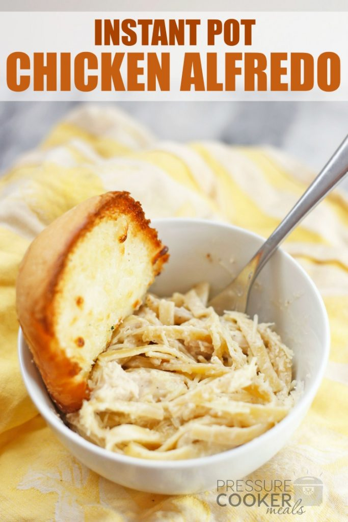 Instant Pot Chicken Alfredo in a white bowl with a slice of garlic bread and pinterest overlay text