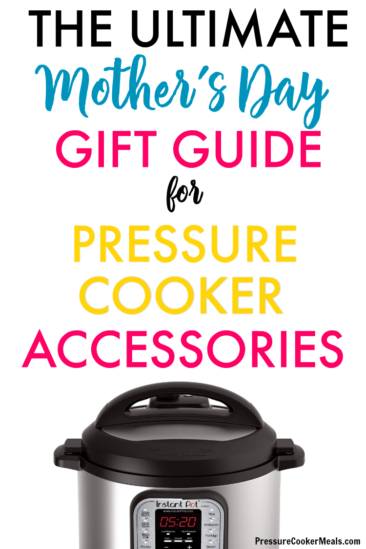 The Ultimate Mother's Day Gift Guide for Pressure Cooker and Instant Pot Accessories